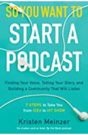 So You Want to Start a Podcast? by Kristen Meinzer