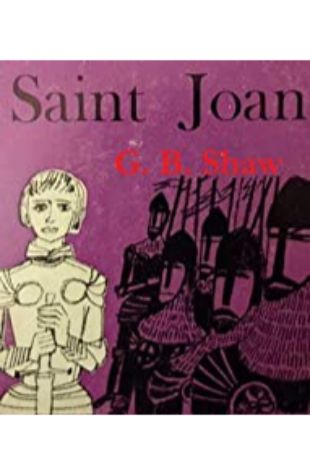 Saint Joan: A Chronicle Play in Six Scenes and an Epilogue by George Bernard Shaw