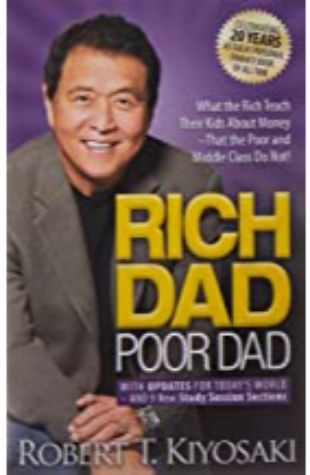 Rich Dad Poor Dad: What the Rich Teach Their Kids About Money That the Poor and the Middle Class Do Not! by Robert T. Kiyosaki and Sharon L. Lechter, C.P.A.