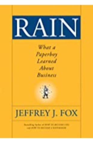 Rain: What a Paperboy Learned About Business by Jeffrey J. Fox