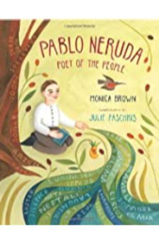 Pablo Neruda: Poet of the People Monica Brown
