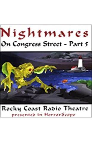 Nightmares on Congress Street V Fitz-James O'Brien, Edgar Allan Poe, Alex Irvine, Michael Duffy, Ray Bradbury, Hugh B. Cave, and H.P. Lovecraft
