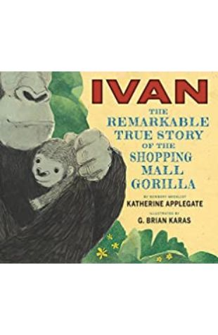 Ivan The Remarkable True Story of the Shopping Mall Gorilla by Katherine Applegate