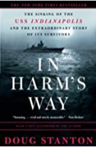 In Harm's Way: The Sinking of the U.S.S. Indianapolis and the Extraordinary Story of Its Survivors by Mark Boyett