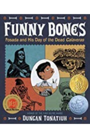 Funny Bones: Posada and His Day of the Dead Calaveras Duncan Tonatiuh