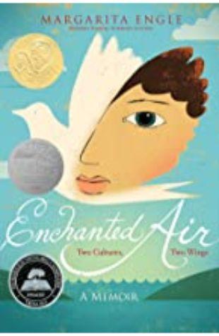 Enchanted Air: Two Cultures, Two Wings: A Memoir Margarita Engle