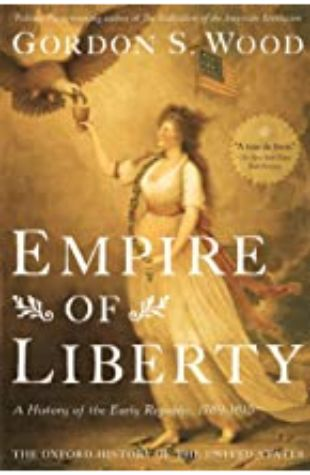 Empire of Liberty: A History of the Early Republic by Gordon S. Wood