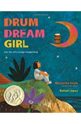 Drum Dream Girl: How One Girl's Courage Changed Music Margarita Engle