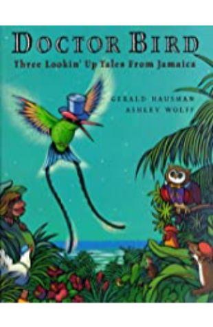 Doctor Bird: Three Lookin' Up Tales from Jamaica Gerald Hausman