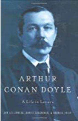 Arthur Conan Doyle: A Life in Letters by Jon Lellenberg, Daniel Stashower, and Charles Foley
